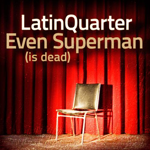 Latin Quarter - Even Superman (Is Dead)