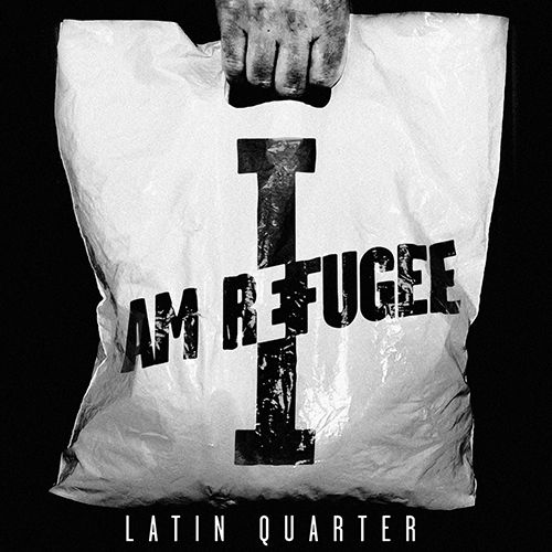 Latin Quarter - I Am Refugee