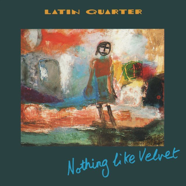 Latin Quarter - Nothing Like Velvet