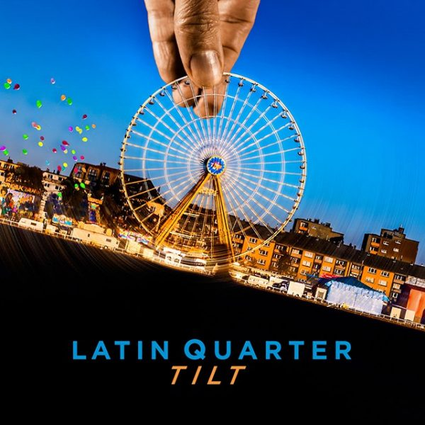 Latin Quarter - Tilt