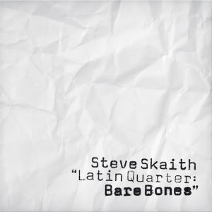 Steve Skaith Band - Latin Quarter Bare Bones