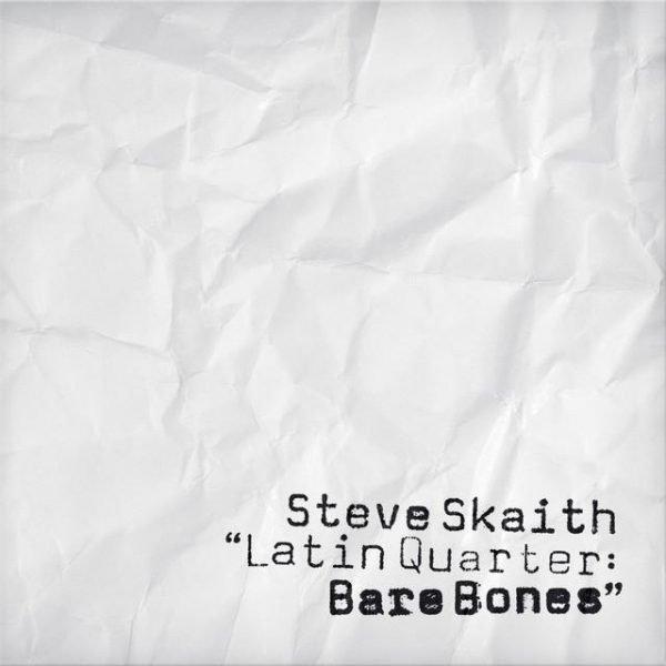 Steve Skaith - Latin Quarter Bare Bones